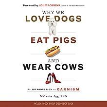 Why We Love Dogs, Eat Pigs, and Wear Cows: An Introduction to Carnism   Livre audio Auteur(s) : Melanie Joy Narrateur(s) : Karen White