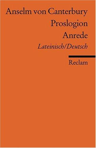 Proslogion /Anrede: Neuübersetzung. Lat. /Dt.