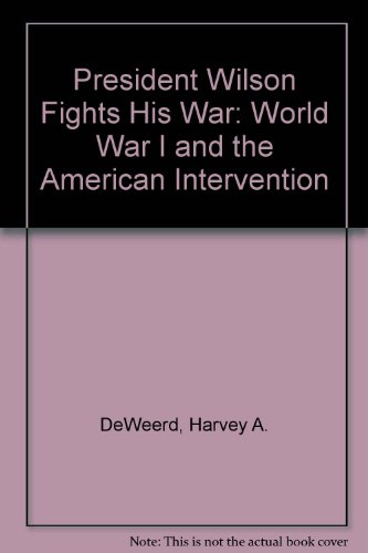 President Wilson Fights His War: World War I and the American Intervention (Macmillan Wars of the United States) (The Wa
