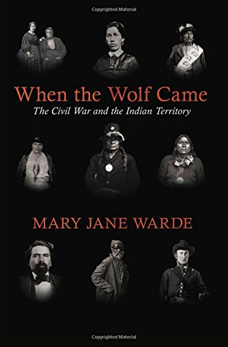 When the Wolf Came: The Civil War and the Indian Territory (The Civil War in the West)