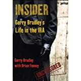 Insider: Gerry Bradley's Life in the IRA: Gerry Bradley's Forty Years in the IRAby Gerry Bradley