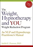 img - for The Weight, Hypnotherapy and You Weight Reduction Program: An NLP and Hypnotherapy Practitioner's Manual [With CDROM] book / textbook / text book