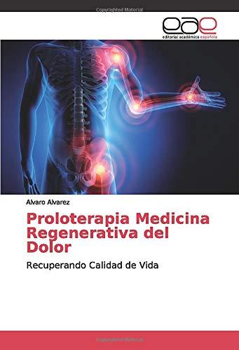 Proloterapia Medicina Regenerativa del Dolor Recuperando Calidad de Vida  [Alvarez, Alvaro] (Tapa Blanda)