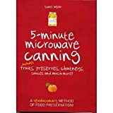 5-Minute Microwave Canning: Includes Fruits, Preserves, Chutneys, Sauces and more!