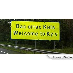 Welcome to Kyiv - Ein Reisefuehrer nicht nur zur EURO 2012 (German Edition)
