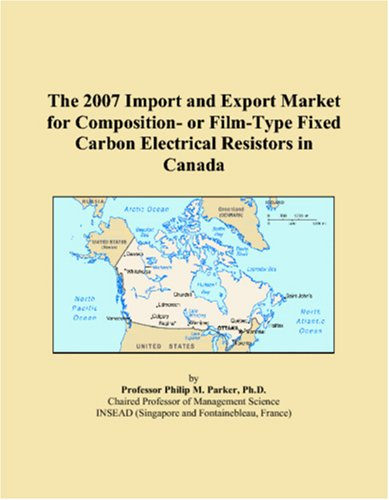 The 2007 Import and Export Market for Composition- or Film-Type Fixed Carbon Electrical Resistors in Canada
