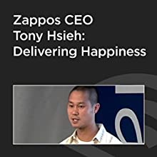 Zappos CEO Tony Hsieh: Delivering Happiness  by Tony Hsieh Narrated by Tony Hsieh