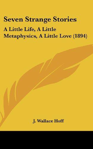 Seven Strange Stories: A Little Life, a Little Metaphysics, a Little Love (1894)