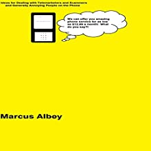 Ideas for Dealing with Telemarketers and Scammers and Generally Annoying People on the Phone (       UNABRIDGED) by Marcus Albey Narrated by Ben Sheedy