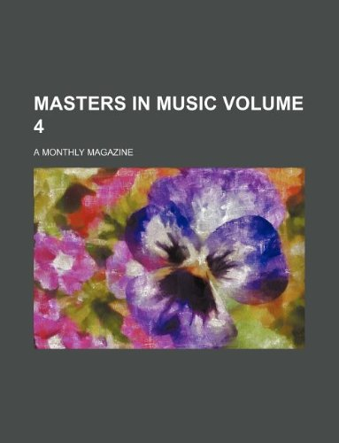 Masters in music Volume 4; a monthly magazine