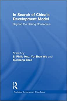 In Search Of China's Development Model: Beyond The Beijing Consensus (Routledge Contemporary China)