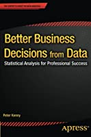 Better Business Decisions from Data Front Cover