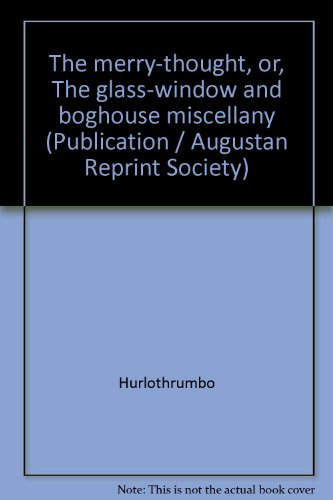 the-merry-thought-or-the-glass-window-and-boghouse-miscellany-publication-augustan-reprint-society