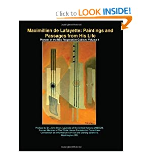Maximillien de Lafayette: Paintings and Passages from His Life: Pioneer of the Neo Progressive Cubism. Volume1