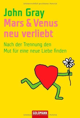 Mars & Venus - neu verliebt: Nach der Trennung den Mut für eine neue Liebe finden