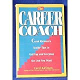 img - for The Career Coach: Carol Kleiman's Inside Tips to Getting and Keeping the Job You Want book / textbook / text book