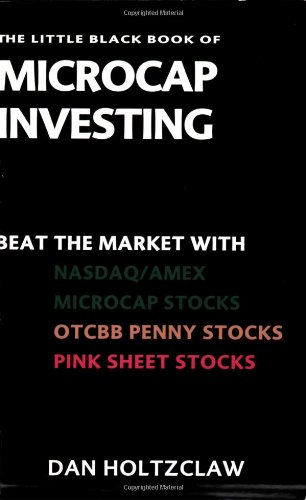 The Little Black Book of Microcap Investing: Beat the Market with NASDAQ/AMEX Microcap Stocks, OTCBB Penny Stocks, and Pink Sheet Stocks PDF