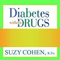 Diabetes Without Drugs: The 5-Step Program to Control Blood Sugar Naturally and Prevent Diabetes Complications (       UNABRIDGED) by Suzy Cohen Narrated by Jo Anna Perrin