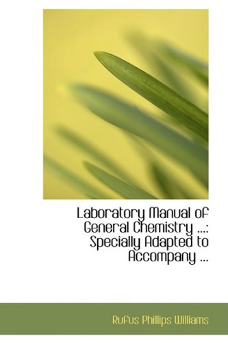 Laboratory Manual of General Chemistry ...: Specially Adapted to Accompany ...