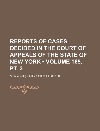 Reports of Cases Decided in the Court of Appeals of the State of New York (Volume 165, pt. 3 )