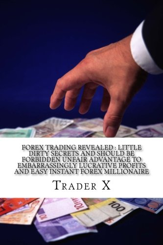 Forex Trading Revealed : Little Dirty Secrets And Should Be Forbidden Unfair Advantage To Embarrassingly Lucrative Profits And Easy Instant Forex ... Escape 9-5, Live Anywhere, Join The New Rich (Join Advantage compare prices)