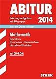 Abitur-Prüfungsaufgaben Gymnasium/Gesamtschule NRW / Zentralabitur Mathematik Grundkurs 2014 mit CD-ROM: Prüfungsaufgaben mit Lösungen