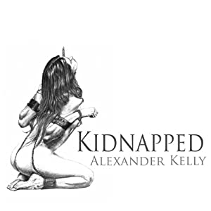 Kidnapped: The Taming of the Princess Bitch | [Alexander Kelly]