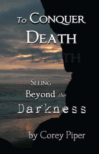 To Conquer Death: Seeing Beyond The Darkness