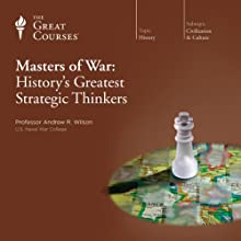 Masters of War: History's Greatest Strategic Thinkers Lecture by  The Great Courses Narrated by Professor Andrew R. Wilson