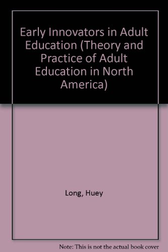 Early Innovators in Adult Education (Theory and Practice of Adult Education in North America)