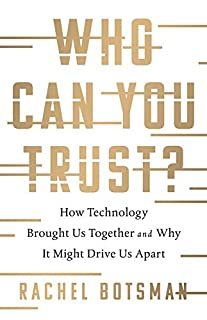 Book Cover: Who Can You Trust?: How Technology Brought Us Together and Why It Might Drive Us Apart