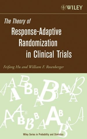 The Theory of Response-Adaptive Randomization in Clinical Trials (Wiley Series in Probability and Statistics)