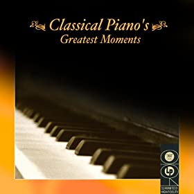 Classical Piano's Greatest Moments