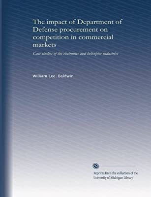 The impact of Department of Defense procurement on competition in commercial markets: case studies of the electronics and helicopter industries by University of Michigan Library