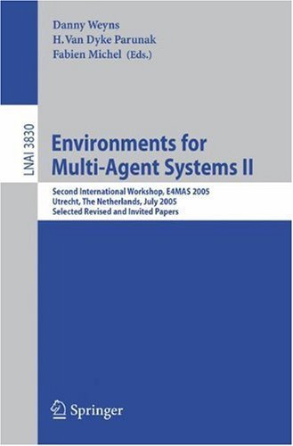 Environments for Multi-Agent Systems II: Second International Workshop, E4MAS 2005, Utrecht, The Netherlands, July 25, 2005, Selected Revised and Invited ... / Lecture Notes in Artificial Intelligence)