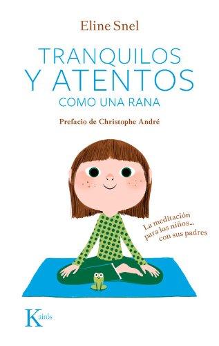 Tranquilos y atentos como una rana. La meditación para niños...Con sus padres (Psicología)