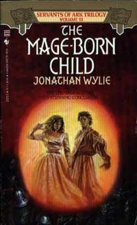The Mage-Born Child (Servants of Ark, Book 3), Jonathan Wylie