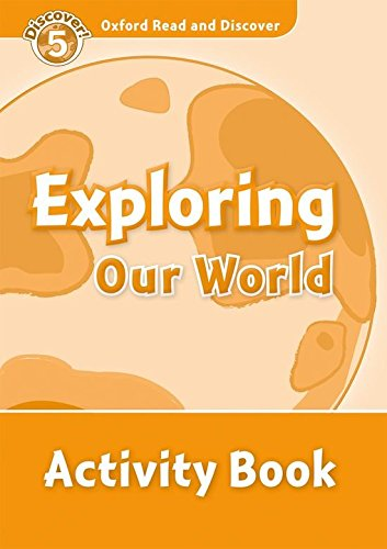 Oxford Read and Discover: Oxford Read & Discover. Level 5. Exploring Our World: Activity Book