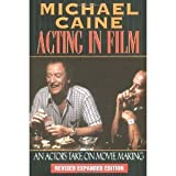 img - for Michael Caine - Acting in Film: An Actor's Take on Movie Making (The Applause Acting Series) Revised Expanded Edition [Paperback] [2000] Revised Ed. Michael Caine book / textbook / text book