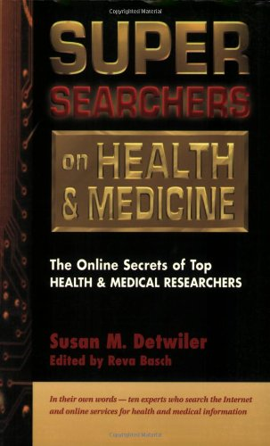 Super Searchers on Health & Medicine: The Online Secrets of Top Health & Medical Researchers