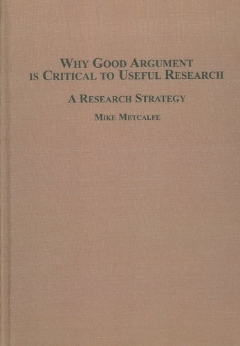 Why Good Argument Is Critical to Useful Research: A Research Strategy