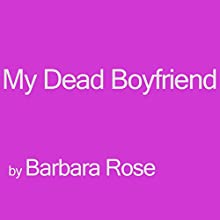 My Dead Boyfriend (       UNABRIDGED) by Barbara Rose Narrated by Karen Krause