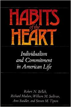 individualism in habits of the heart essay A review of charles colson's important book, against the night: living in the new dark ages colson argues that.
