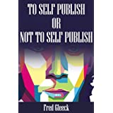 To Self Publish or Not To Self Publish? ~ Fred Gleeck