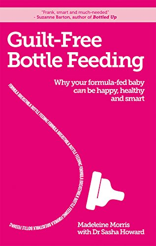 Guilt-free Bottle Feeding: Why your formula-fed baby can be happy, healthy and smart