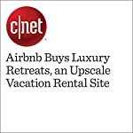 Airbnb Buys Luxury Retreats, an Upscale Vacation Rental Site | Dara Kerr