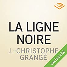 La ligne noire | Livre audio Auteur(s) : Jean-Christophe Grangé Narrateur(s) : Thierry Duhamel