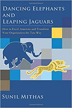 Dancing Elephants And Leaping Jaguars: How To Excel, Innovate, And Transform Your Organization The Tata Way