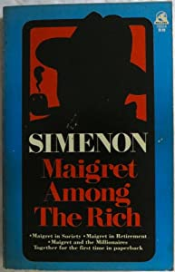 Maigret Among the Rich: Maigret and the Millionaires / Maigret in Society / Maigret in Retirement by Pocket Books