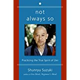 Not Always So: Practicing the True Spirit of Zenby Shunryu Suzuki